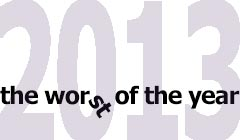 The Year in Review: The Worst of 2013